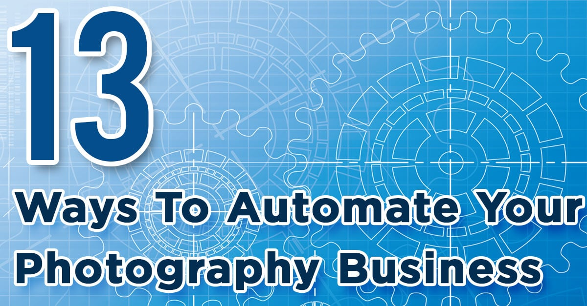 13 Ways To Automate Your Photography Business