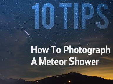 10 Tips – How To Photograph A Meteor Shower