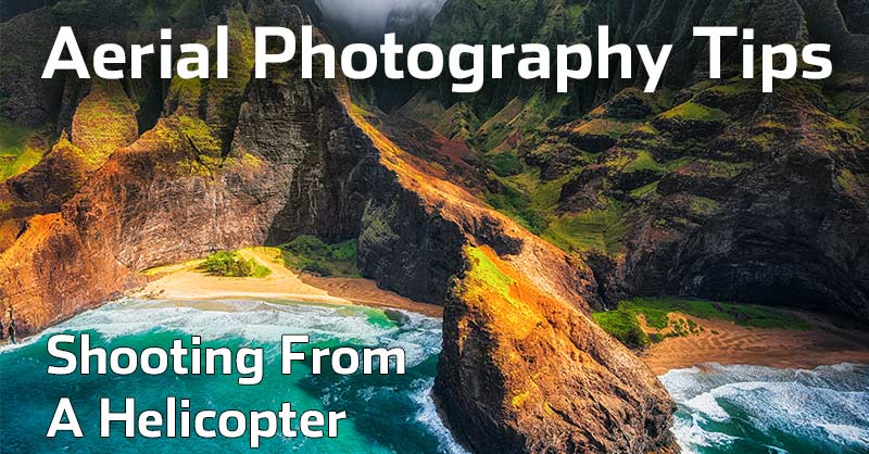 Aerial Photography Tips – Shooting From A Helicopter