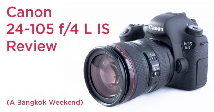 Canon 24-105 f/4 L IS Review – Bangkok Weekend