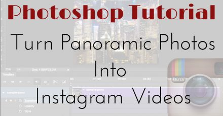 Photoshop Tutorial: How To Turn Your Panoramic Photos Into Instagram Videos
