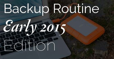 My Backup Routine – Early 2015