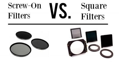 Screw-on Filters Vs. Square Filters. Which is best?
