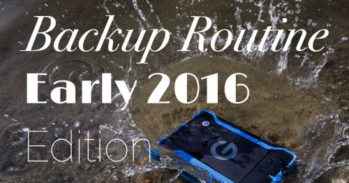 My Backup Routine – Early 2016