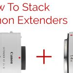 How to Stack Canon Extenders