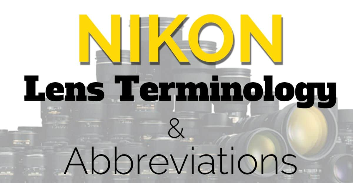 All Nikon and Nikkor Lens Terminology and Abbreviations