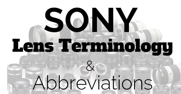 Sony and Zeiss Lens Terminology + Abbreviations