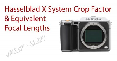 Hasselblad X System Crop Factor and XCD Lens Full Frame Equivalent Focal Lengths