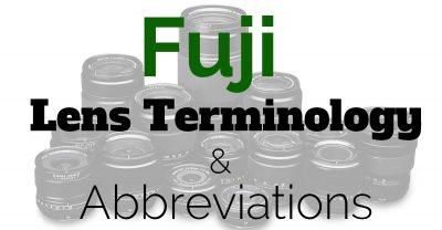 Fuji Lens Terminology and Abbreviations
