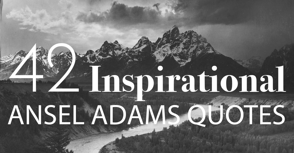 60 Inspirational Ansel Adams Quotes About Photography Fascinating Photographer Quotes