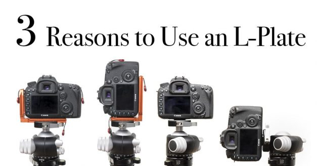 3 Big Reasons You Should Be Using an L-Plate on Your Camera