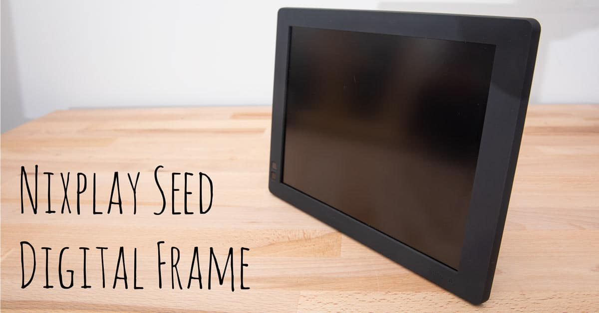 REVIEW: Nixplay Seed Digital Picture Frame