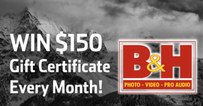 Huge News! Win $150 B&H Gift Certificate Every Month!