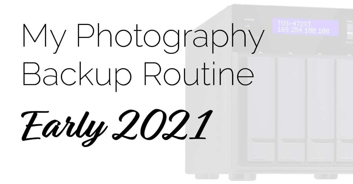 My Photo Backup Routine – Early 2021